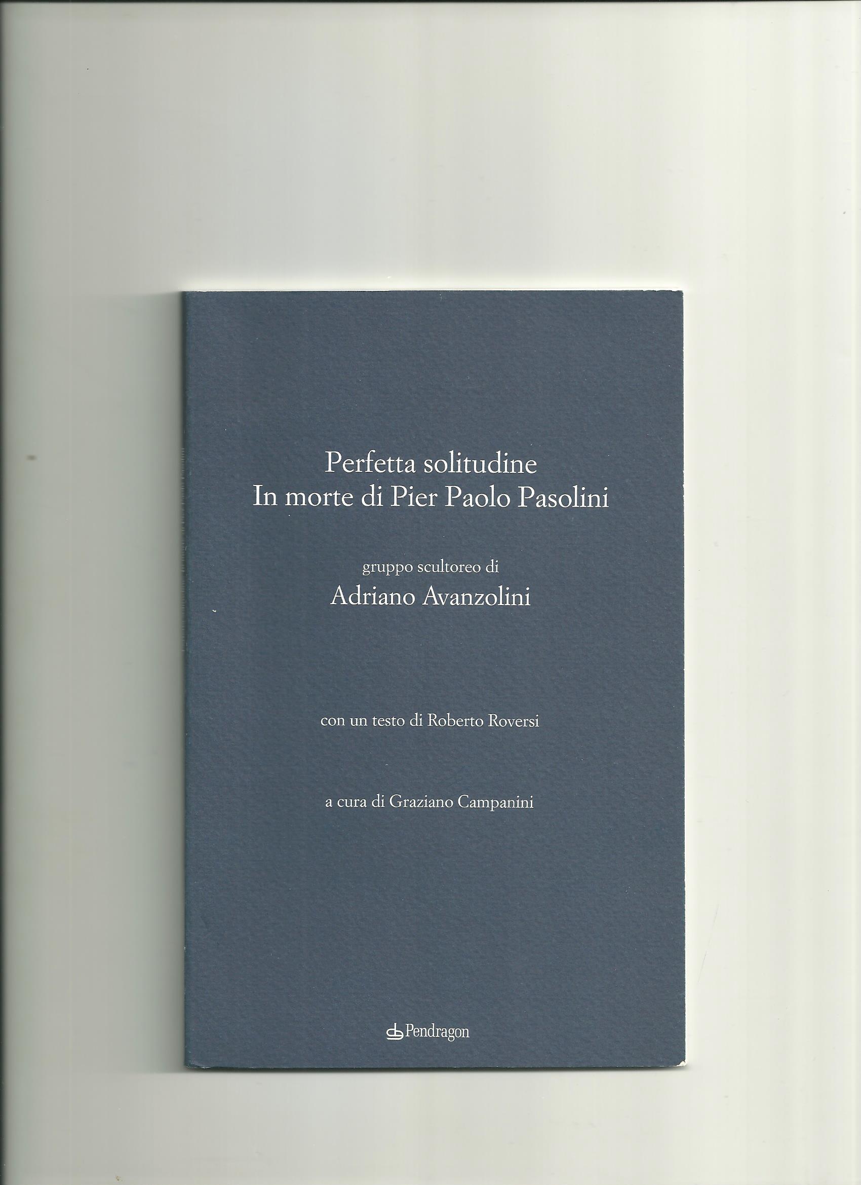 Perfetta solitudine,. In morte di Pier Paolo Pasolini, Bologna (2015)