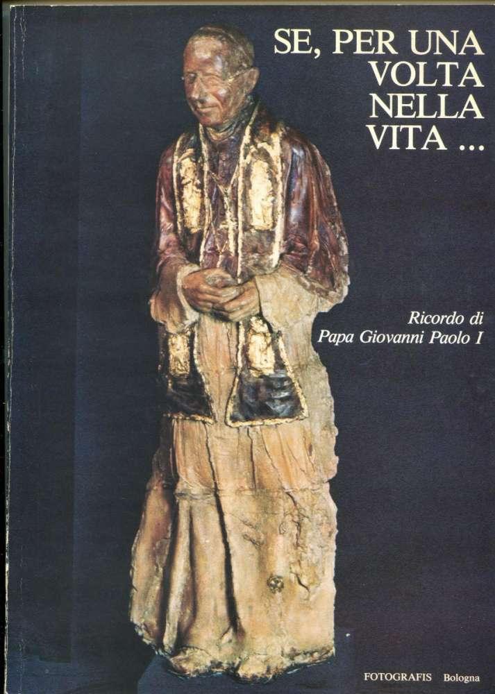 Se per una volta nella vita - Ricordo di Papa Giovanni Paolo I - Agordo(1979)